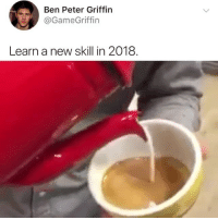 😂😂😂: Ben Peter Griffin  @GameGriffin  Learn a new skill in 2018 😂😂😂