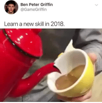 WAIT FOR IT: Ben Peter Griffin  @GameGriffin  Learn a new skill in 2018 WAIT FOR IT