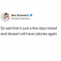 Drunk, Dessert, and Girl Memes: Ben Schwartz  @rejectedjokes  So sad that in just a few days bread  and dessert will have calories again. Drunk calories never count though, right?