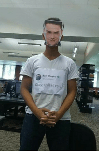 School, Okay, and Epic: Ben Shapiro  Okay, this is epic Someone from my school dressed as Ben Shapiro for the day.