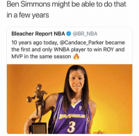 Nba, WNBA (Womens National Basketball Association), and Bleacher Report: Ben Simmons might be able to do that  in a few years  Bleacher Report NBA@BR NBA  10 years ago today, @Candace_Parker became  the first and only WNBA player to win ROY and  MVP in the same season  3 😭😭😭😭