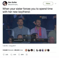 😂 😂 😂: Ben Soffer  @boywithnojob  Follow  When your sister forces you to spend time  with her new boyfriend:  VI DIRECTV  sports  NGA ESPAI.OSA20a、 J0H ADA tǐ  SEVILLA  BARCELONA  VS  1:35 PM-3 Aug 2017  140,523 Retweets 294,343 Likes  L  141K (0294K 😂 😂 😂