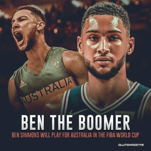 World Cup, Australia, and World: BEN THE B0OMER  BEN SIMMONS WILL PLAY FOR AUSTRALIA IN THE FIBA WORLD CUP  CLUTCHPOTNTS Get ready for Ben Simmons to represent Aussie, mate 🇦🇺 — @SixersNationCP