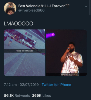 moda: Ben ValenciaU LLJ Forever  aict  @liverbleed666  LMAOOO00  moda  center  Ready for DJ Khaled  Who tf is this  7:12 am 02/07/2019 Twitter for iPhone  86.1K Retweets 269K Likes