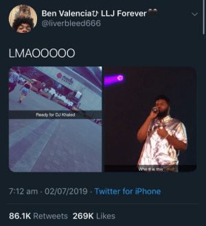moda: Ben Valenciau LLJ Forever  @liverbleed666  LMAOOO00  4  moda  center  Ready for DJ Khaled  Who tf is this  7:12 am 02/07/2019 Twitter for iPhone  86.1K Retweets 269K Likes