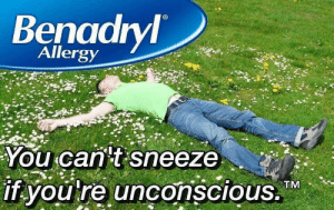 A scientific fact.: Benadryl  Allergy  You can't sneeze  if you re unconscious.  TM A scientific fact.