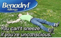 Benadryl, You, and Youre: Benadryl  Allergy  You can't sneeze  if you're unconscious. TM