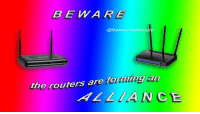 Alliance, The, and Are: BENARE  @freesurrealesta  the routers are fortming an  ALLIANCE https://t.co/5iYyPME5bX