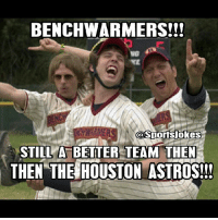 Friends, Lol, and Sorry: BENCH WARMERS!!!  NG  Sportsjokes  CO STILL A BETTER TEAM THEN  THEN THE HOUSTON ASTROS!!! 😭😂 Foul ball!!! Lol sorry astros fans lol Doubletap and tag friends Also please follow my new account @OnlyInTheHood @OnlyInTheHood Thanks