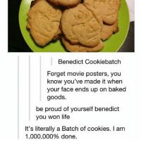 This fandom I swear: Benedict Cookiebatch  Forget movie posters, you  know you've made it when  your face ends up on baked  goods.  be proud of yourself benedict  you won life  It's literally a Batch of cookies. I am  1.000.000% done This fandom I swear