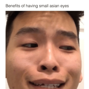 Asian, Friends, and Memes: Benefits of having small asian eyes My cover photo is sexy as hell.. 👇🏽TAG YOUR ASIAN FRIENDS 👇🏽.. asian are cool