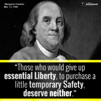 """An important reminder...  #liberty: *Benjamin Franklin  Amendment  Nov. 11, 1755  """"Those who would give up  essential Liberty, to purchase a  little temporary Safety,  deserve neither."""" An important reminder...  #liberty"""