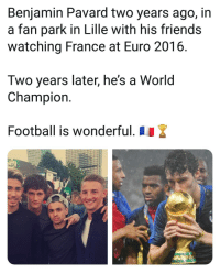 Football, Friends, and Journey: Benjamin Pavard two years ago, in  a fan park in Lille with his friends  watching France at Euro 2016  Two years later, he's a World  Champiorn  Football is wonderful. These type of stories are incredible! 👌⚡🏆 Pavard Success Journey