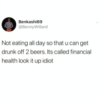 Drunk, Funny, and Life: Benkashi69  @BennyWillard  Not eating all day so that u can get  drunk off 2 beers. Its called financial  health look it up idiot Ok this isn't a life hack....this is a necessity @_theblessedone 😂🙌🏻