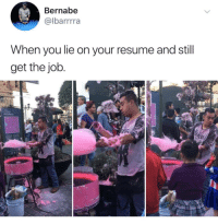 Me🍬irl: Bernabe  @lbarrrra  When you lie on your resume and still  get the job Me🍬irl