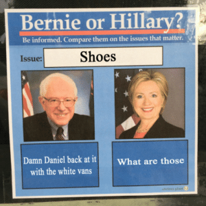 Damn Daniel Back: Bernie or Hillarv?  Be informed. Compare them on the issues that matter  Issue:  Shoes  Damn Daniel back at it What are those  with the white vans