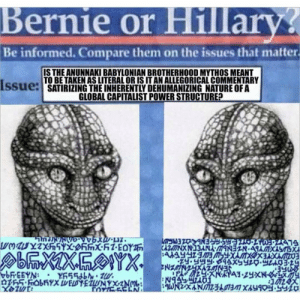 Allegorical: Bernie or Hillary  Be informed. Compare them on the issues that matter  IS THE ANUNNAKI BABYLONIAN BROTHERHOOD MYTHOS MEANT  TO BE TAKEN AS LITERAL OR IS IT AN ALLEGORICAL COMMENTARY  Issue  SATIRIZING THE INHERENTLY DEHUMANIZING NATURE OFA  GLOBAL CAPITALIST POWER STRUCTURE?  Tr  :3の2