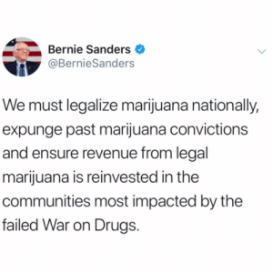 #BernieSanders had this to say about marijuana...thoughts? 👇🤔 @BernieSanders https://t.co/fm244exU4U: Bernie Sanders  @BernieSanders  We must legalize marijuana nationally,  expunge past marijuana convictions  and ensure revenue from legal  marijuana is reinvested in the  communities most impacted by the  failed War on Drugs #BernieSanders had this to say about marijuana...thoughts? 👇🤔 @BernieSanders https://t.co/fm244exU4U