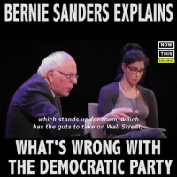 Listen up!: BERNIE SANDERS EXPLAINS  NOW  THIS  EXCLUSIVE  which stands u  em, which  has the guts to take on Wall Stre  WHAT'S WRONG WITH  THE DEMOCRATIC PARTY Listen up!