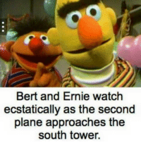 bert: Bert and Ernie watch  ecstatically as the second  plane approaches the  south tower.