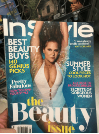 """Saw a fat pig in the grocery store this morning.: BEST  BEAUTY  BUYS  I40  GENIUS  PICKS  Pretty  Fabulous  HOW TO OWN  YOUR STYLE  s 5.99 US $7.99CAN  05  MAY 2017  """"I was always  really confident""""  AMY SCHUMER  SUMMER  STYLE  COOL PIECES  TO LOOK HOT  LILY ROSE TO  BROOKE SHIELDS  SECRETS OF  GORGEOUS  WOMEN Saw a fat pig in the grocery store this morning."""