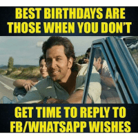 Birthday, Whatsapp, and Best: BEST BIRTHDAYS ARE  THOSE WHEN YOU DONT  GET TIME TO REPLY TO  FB/WHATSAPP WISHES 👌🏻👌🏻