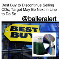 Best Buy, Billboard, and Memes: Best Buy to Discontinue Selling  CDs; Target May Be Next in Line  to Do So  @balleralert  BEST  BUT Best Buy to Discontinue Selling CDs; Target May Be Next in Line to Do So - blogged by: @ashleytearra ⠀⠀⠀⠀⠀⠀⠀ ⠀⠀⠀⠀⠀⠀⠀ With digital music streaming becoming the newest holy grail, Best Buy has made the decision to pull all physical CDs from their in-store shelves… for good. ⠀⠀⠀⠀⠀⠀⠀ ⠀⠀⠀⠀⠀⠀⠀ According to Billboard, the electronics company-which was once known as one of the world's leading music merchandisers, made the announcement to their distributors that they would be discontinuing the CDs starting July 1st, 2018. ⠀⠀⠀⠀⠀⠀⠀ ⠀⠀⠀⠀⠀⠀⠀ However, due to a previous commitment made to its vendors, the retailer will continue to carry vinyl albums for the next two years. But, let's be real, nowadays, vinyl albums aren't necessarily in high demand either… at least for everyday people. ⠀⠀⠀⠀⠀⠀⠀ ⠀⠀⠀⠀⠀⠀⠀ Reportedly, last year, CD sales in the United States went down 18.5 percent. Insiders also say that, as of late, Best Buy is now only generating $40 million a year through their CD business. ⠀⠀⠀⠀⠀⠀⠀ ⠀⠀⠀⠀⠀⠀⠀ Target is also the next to see a decline in sales. ⠀⠀⠀⠀⠀⠀⠀ ⠀⠀⠀⠀⠀⠀⠀ The discount corporation is currently in limbo with manufacturers, as they are now seeking to switch to scanned-based trading for the CDs-which is basically a form of consignment.
