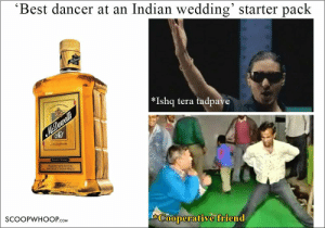 These Memes Perfectly Explain What Happens During Every Indian Wedding: 'Best dancer at an Indian wedding' starter pack  | *Ishq tera tadpave  MDowell's  RESERVE WHISKY  ND SELRET NLAN MALTS  SCOOPWHOOP.cOM  ECooperative friend These Memes Perfectly Explain What Happens During Every Indian Wedding