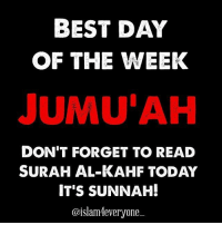 "Definitely, Memes, and Muslim: BEST DAY  OF THE WEEK  JUMUAH  DON'T FORGET TO READ  SURAH AL-KAHF TODAY  IT'S SUNNAH!  @islam everyone - The acceptance of dua on Friday - Prophet Muhammad ﷺ said: ""There is such an hour on Friday that if any Muslm makes dua (supplication) in it, his dua will definitely be accepted."" - Let's make dua together - Ya Allah... please keep my family ,friends,and loved ones safe.Please watch over them always,and let good health happiness, and good fortune befall them. Ya Allah... Forgive our sins, our indiscretions, our mistakes which we have done either deliberately or in innocence... Ya Allah... Grant mercy upon us and accept our prayers and have mercy upon every Muslim living or dead and grant all of us a place in Jannatul Firdaus!!! Ameen!!!"