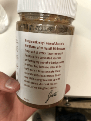 Energy, Love, and Work: BEST EYİ MAY 1 2015  8131B 010CE 08 50  sPeople ask why I named Justin's  Nut Butter after myself. It's because  m proud of every flavor we craft.  Because I've dedicated years o  perfecting my one-of-a-kind grinding  process. And because, after all tha  hard work it takes to make these  naturally delicious recipes, I ha  y little energy to come up wi  ever names. Just ask my so  . or my daughter, Justin. I sure love that nut butter!