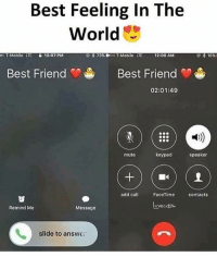 Best Friend, Memes, and T-Mobile: Best Feeling In The  World  BOT-Mobile  UE  10:07PM  73% 18 oo T-Mobile  LTE  12:09 AM  16%)  Best Friend  Best Friend  02:01:49  빼)))  muto  keypad  speaker  add call  FacoTime  contacts  evecas  Remind Me  Message  slide to answc: TAG THEM❤