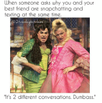 "Memes, Texting, and Converse: best friend are asks why you and  your  When someone texting at the same time  vas  ""It's 2 different conversations. Dumbass."" Let's express our friendship by sending each other funny links instead of actually talking💁🏼 (@2trashybitches) bestfriends problems me welcometomylife textme"
