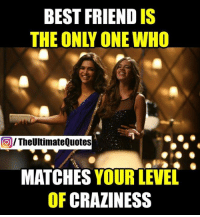 best friends quotes: BEST FRIEND IS  THE ONLY ONE WHO  TheUltimateQuotes  MATCHES  YOUR LEVEL  OF  CRAZINESS