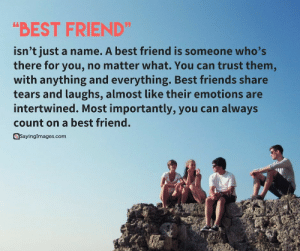 "Best Friend, Friends, and Best: ""BEST FRIEND""  isn't just a name. A best friend is someone who's  there foryou, no matter what. You can trust them,  with anything and everything. Best friends share  tears and laughs, almost like their emotions are  intertwined. Most importantly, you can always  count on a best friend.  SavingImages.com Top 50 Classical Quotes About Friends & Friendship #sayingimages #quotesaboutfriends #friendshipquotes"