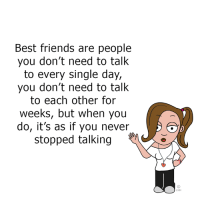 besties know <3: Best friends are people  you don't need to talk  to every single day,  you don't need to talk  to each other for  weeks, but when you  do, it's as if you never  stopped talking besties know <3