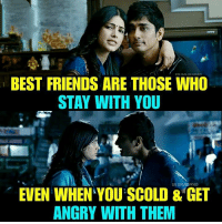 Scold: BEST FRIENDS ARE THOSE WHO  STAY WITH YOU  EVEN WHEN YOU SCOLD & GET  ANGRY WITH THEM