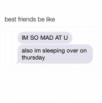 """Be Like, Friends, and Queen: best friends be like  IM SO MAD AT U  also im sleeping over on  thursday Being mad at ur besties is tricky... you can't be mad for too long bc uv got gossip to tell them like, """"guess who's balls I gargled last week..."""" And only ur bestie would be like """"YASSSS QUEEN"""" and not judge you. 👯♀️👯♀️👍🏼"""