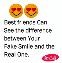 Fake, Friends, and Memes: Best friends Can  See the difference  between Your  Fake Smile and the  Real One.  MESSLAGES