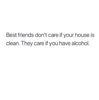Friends, Memes, and Alcohol: Best friends don't care if your house is  clean. They care if you have alcohol Word. 🍺