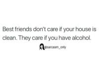 Friends, Alcohol, and Best: Best friends don't care if your house is  clean. They care if you have alcohol  @sarcasm_only