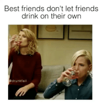 If I'm getting black out drunk so are you💁🏼: Best friends don't let friends  drink on their own  drunk fail If I'm getting black out drunk so are you💁🏼