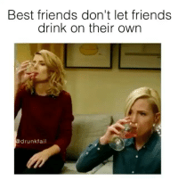 tag ur best friends | @drunkfail: Best friends don't let friends  drink on their own  drunk fail tag ur best friends | @drunkfail
