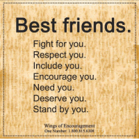 <3 Wings of Encouragement: Best friends.  Fight for you  Respect you  nclude vou  Encourage you  Need you  Deserve you  Stand by you  Wings of Encouragement  One Number: 1.800.815.6308 <3 Wings of Encouragement