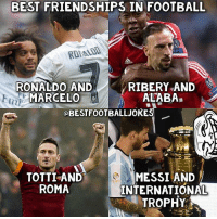 Wow..😂😂: BEST FRIENDSHIPS IN FOOTBALL  ROBLD  RONALDO AND  MARCELO  RIBERY AND  ALABA  습44  Er  Eini  OBESTFOOTBALLJOKES  TOTTI AND  ROMA  MESSI AND  INTERNATIONAL  TROPHY, Wow..😂😂