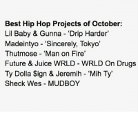 "Drugs, Fire, and Future: Best Hip Hop Projects of October:  Lil Baby & Gunna Drip Harder'  Madeintyo - ""Sincerely, Tokyo'  Thutmose 'Man on Fire'  Future & Juice WRLD WRLD On Drugs  Ty Dolla Sign & Jeremih - 'Mih Ty'  Sheck Wes MUDBOY What y'all got? Who's missing from here ? But forrreal check out the new @madeintyo & @thutmose 🔥💯"