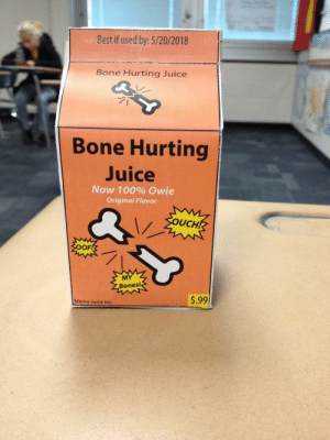 Remember today is the last day to drink your bone hurting juice before it expires: Best if used by: 5/20/2018  Bone Hurting Juice  Bone Hurting  Juice  Now 100% Owie  Original Flavor  UCH!  OFZ  Bones!  $.99  Meme Juice Inc Remember today is the last day to drink your bone hurting juice before it expires