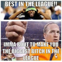 Bitch, Lmao, and Memes: BEST IN THE LEAGUE!  IMMA BOUT TO MAKE YOU  THE BIGGEST BITCH IN THE  LEAGUE Best in the league?  LMAO!!!  Like NFL Memes!  Credit - Derrick J. Cabral