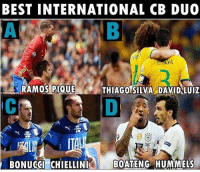 Memes, Best, and International: BEST INTERNATIONAL CB DUO  RAMOS PIQUE  THIAGO SILVA DAVID LUIZ  BONUGGI CHIELLINI  BOATENG HUMMELS Who would you choose?🤔 A) Sergio Ramos & Pique B) Thiago Silvia & David Luis C) Bonucci & Chiellini D) Hummels & Boateng