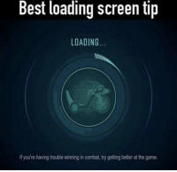 """Club, The Game, and Tumblr: Best loading screen tip  LOADING  If you're having trouble winning in combat, try getting better at the game. <p><a href=""""http://laughoutloud-club.tumblr.com/post/166783223743/best-gaming-tip-ever"""" class=""""tumblr_blog"""">laughoutloud-club</a>:</p>  <blockquote><p>Best gaming tip ever</p></blockquote>"""