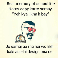 "Memes, Design, and 🤖: Best memory of school life  Notes copy karte samay-  ""Yeh kya likha h bey""  of HuKKAD  InSTA  Jo maj aa rha hai wo likh  baki aise hi design bna de Haha :p"